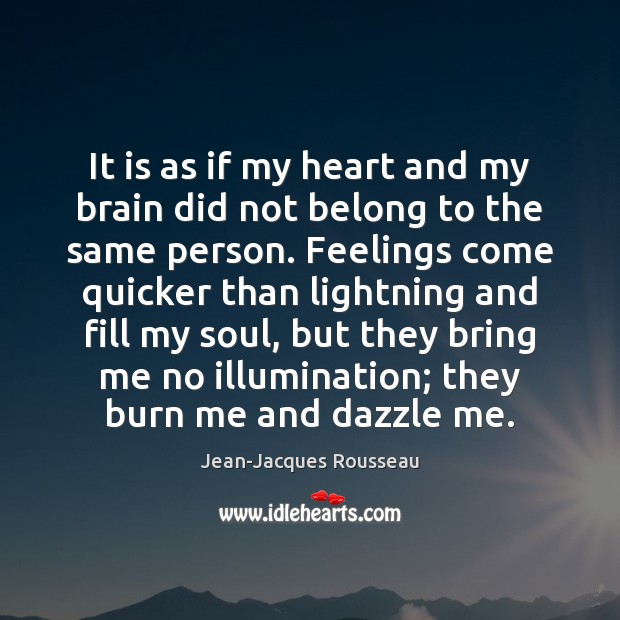 It is as if my heart and my brain did not belong Jean-Jacques Rousseau Picture Quote
