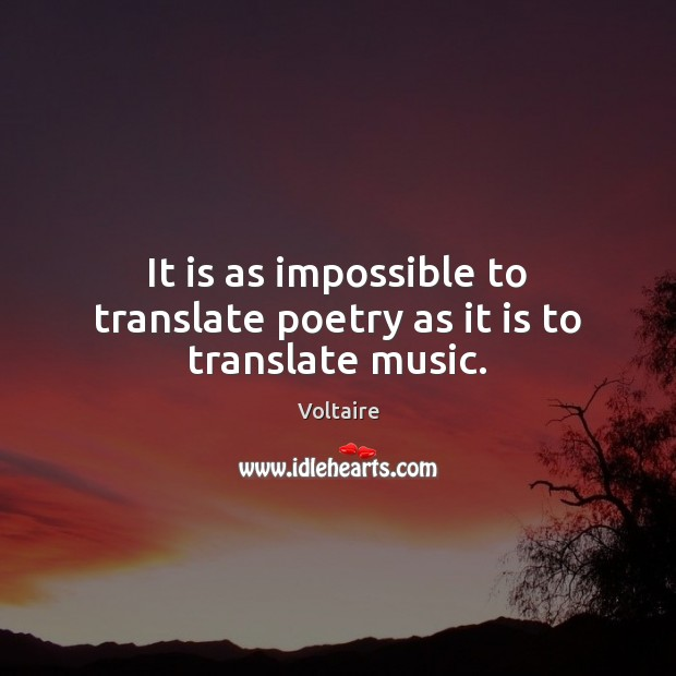 It is as impossible to translate poetry as it is to translate music. Image