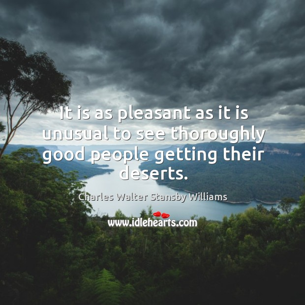 It is as pleasant as it is unusual to see thoroughly good people getting their deserts. Image