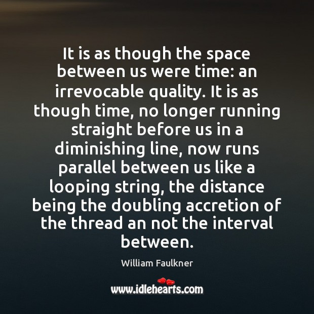 Image, It is as though the space between us were time: an irrevocable