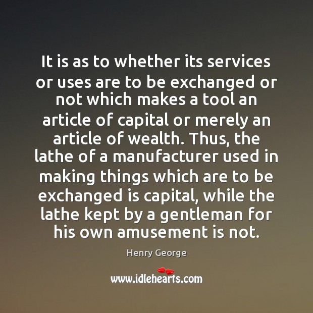 It is as to whether its services or uses are to be Henry George Picture Quote