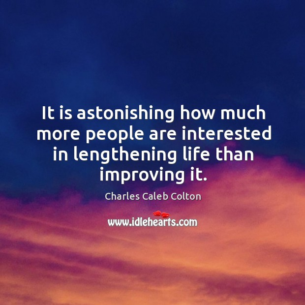 It is astonishing how much more people are interested in lengthening life Image
