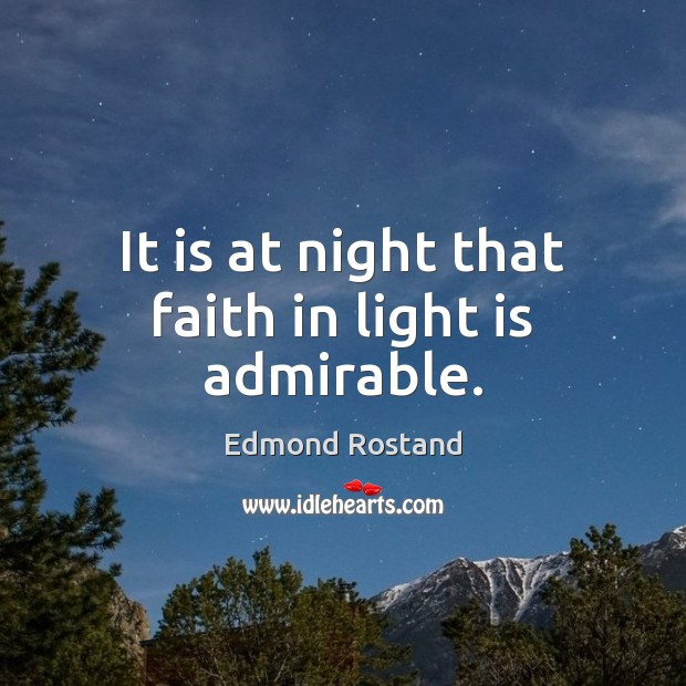 It is at night that faith in light is admirable. Image