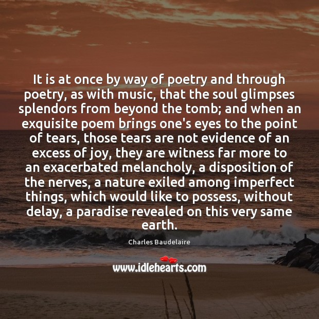 It is at once by way of poetry and through poetry, as Charles Baudelaire Picture Quote