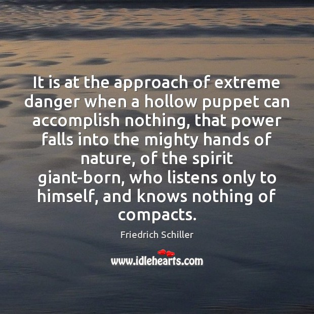 It is at the approach of extreme danger when a hollow puppet Friedrich Schiller Picture Quote