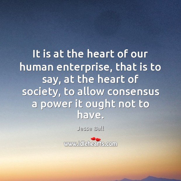 It is at the heart of our human enterprise, that is to Image