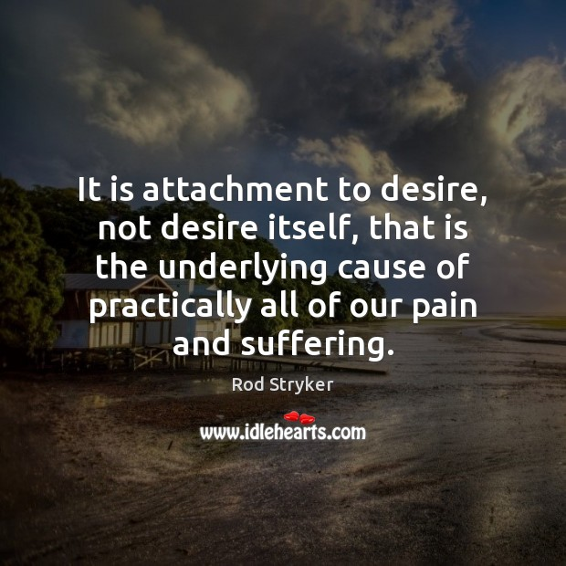 It is attachment to desire, not desire itself, that is the underlying Image