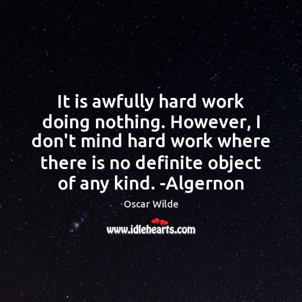 Image, It is awfully hard work doing nothing. However, I don't mind hard