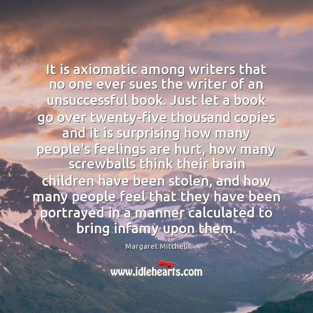 It is axiomatic among writers that no one ever sues the writer Image