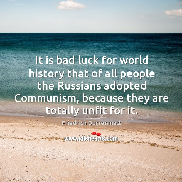 It is bad luck for world history that of all people the Friedrich Durrenmatt Picture Quote
