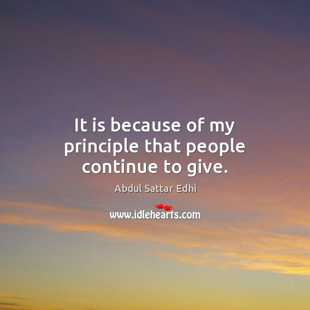 It is because of my principle that people continue to give. Image