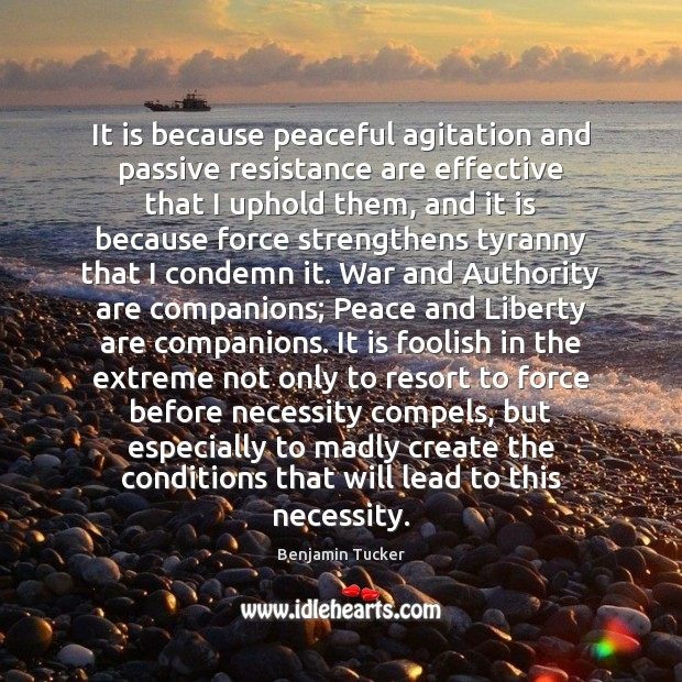 It is because peaceful agitation and passive resistance are effective that I Benjamin Tucker Picture Quote