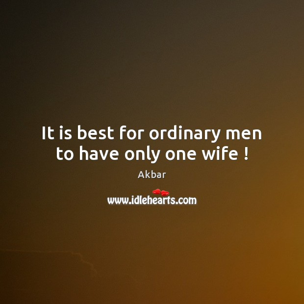Image, It is best for ordinary men to have only one wife !