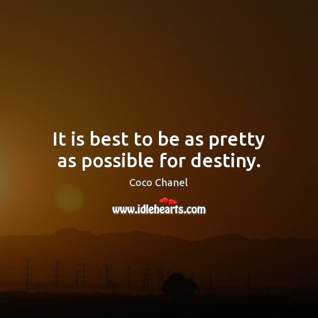 It is best to be as pretty as possible for destiny. Coco Chanel Picture Quote