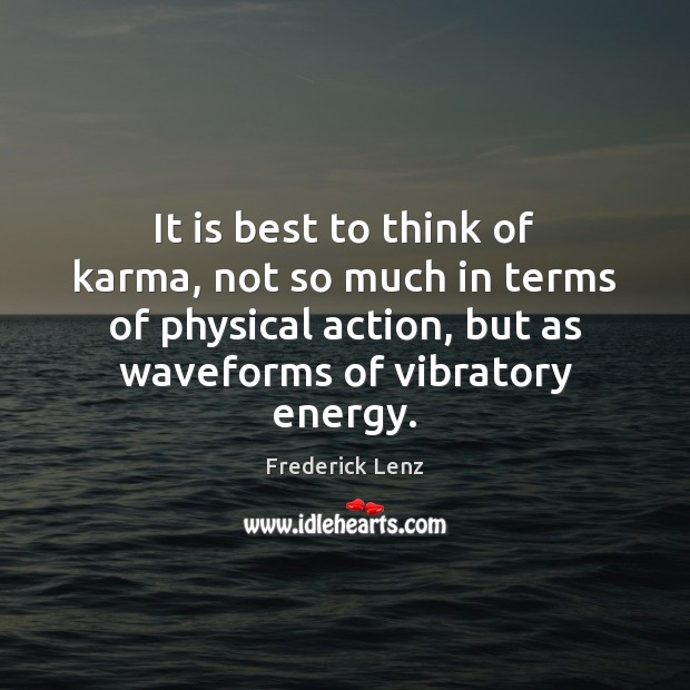 It is best to think of karma, not so much in terms Frederick Lenz Picture Quote