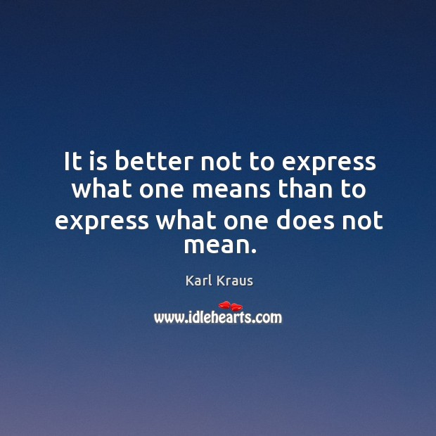 It is better not to express what one means than to express what one does not mean. Image