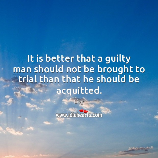 It is better that a guilty man should not be brought to Livy Picture Quote