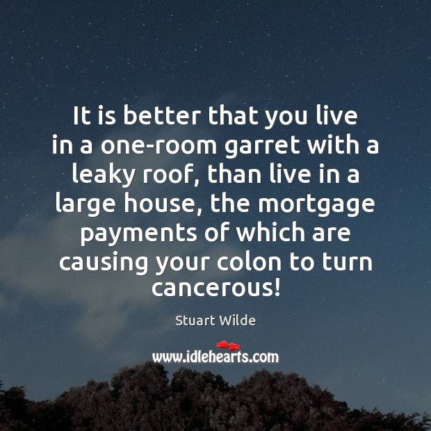 It is better that you live in a one-room garret with a Image