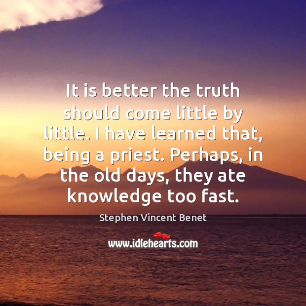Image, It is better the truth should come little by little. I have