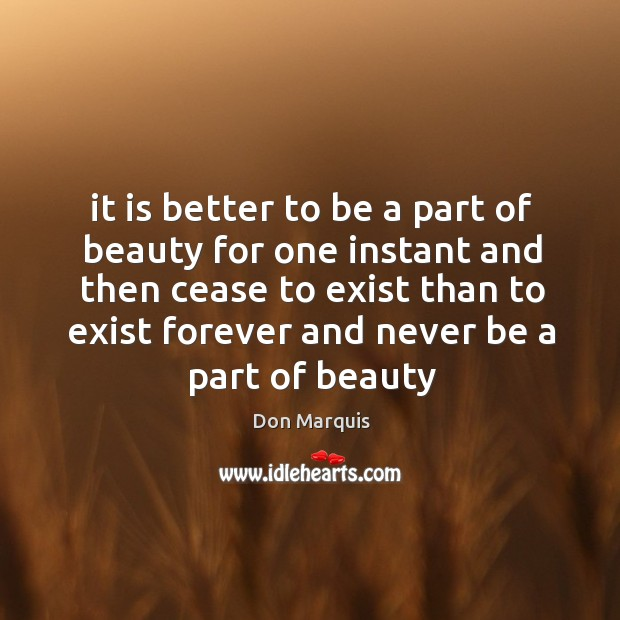 It is better to be a part of beauty for one instant Don Marquis Picture Quote