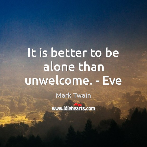 It is better to be alone than unwelcome. – Eve Image