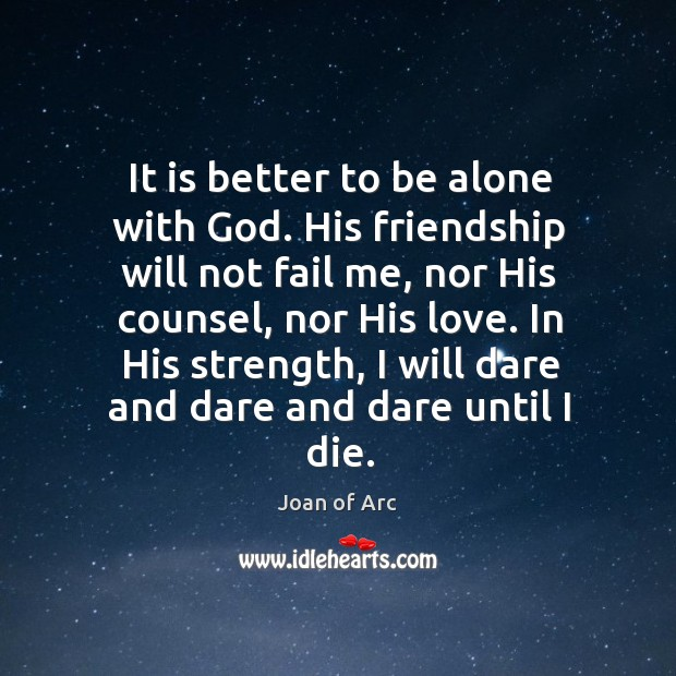 It is better to be alone with God. His friendship will not Image