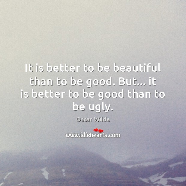 Image, It is better to be beautiful than to be good. But… it
