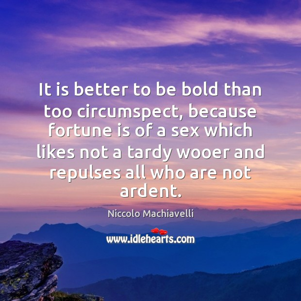 Image, It is better to be bold than too circumspect, because fortune is