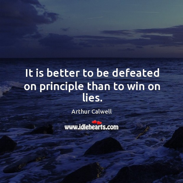 Image, It is better to be defeated on principle than to win on lies.