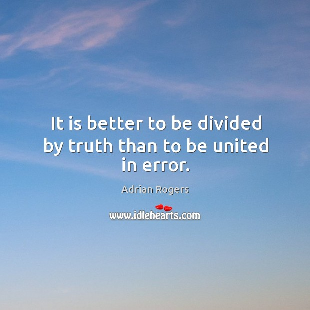 Image, It is better to be divided by truth than to be united in error.