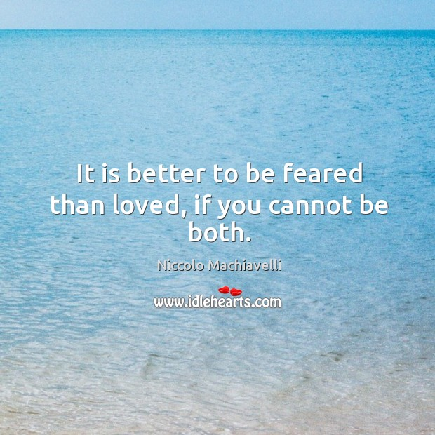 Image, It is better to be feared than loved, if you cannot be both.