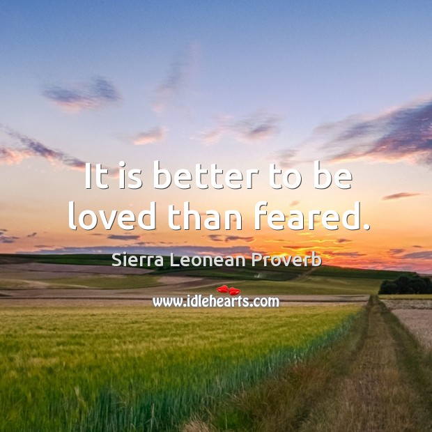 It is better to be loved than feared. Sierra Leonean Proverbs Image