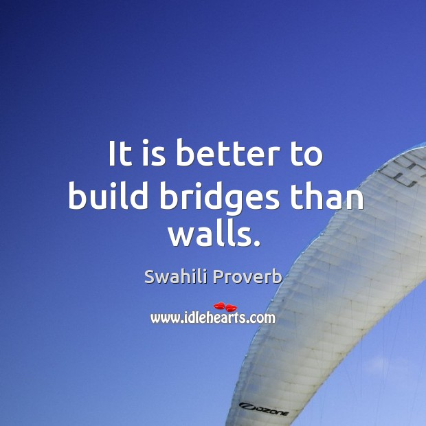 Image, It is better to build bridges than walls.