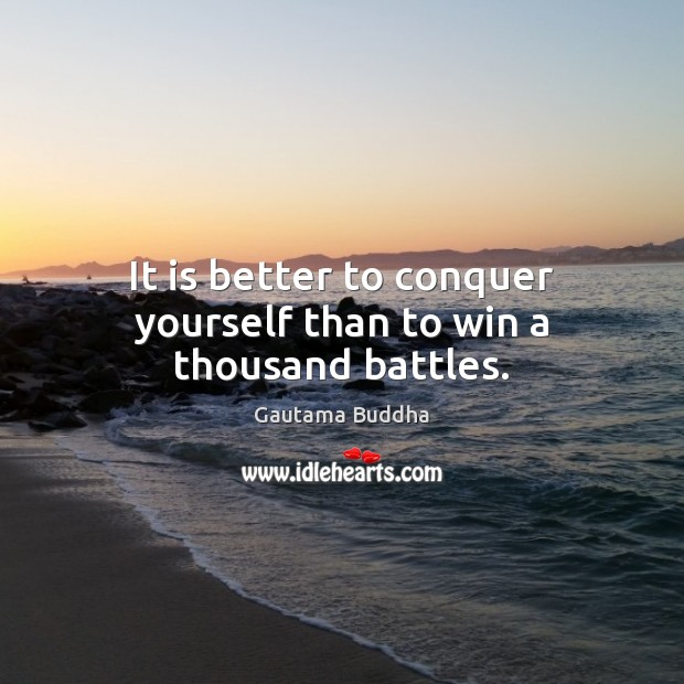 Image, It is better to conquer yourself than to win a thousand battles.