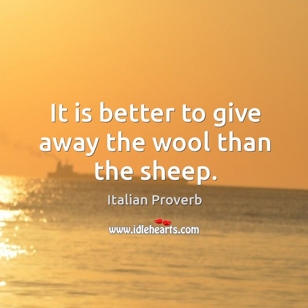 Image, It is better to give away the wool than the sheep.