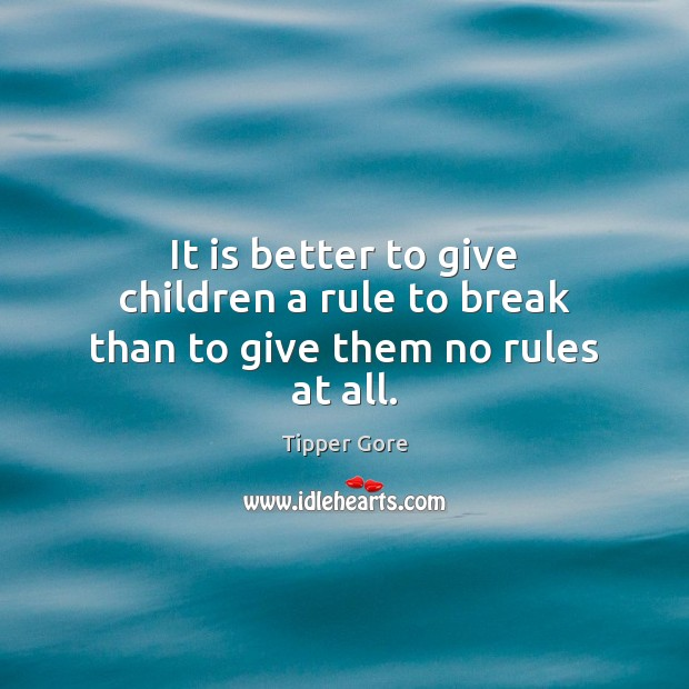 Image, It is better to give children a rule to break than to give them no rules at all.