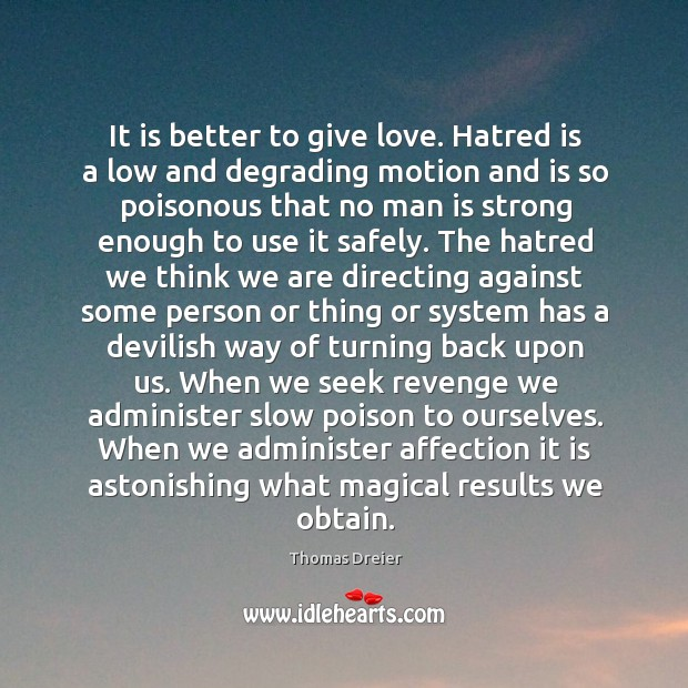 Image, It is better to give love. Hatred is a low and degrading