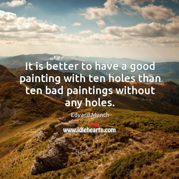 It is better to have a good painting with ten holes than Image
