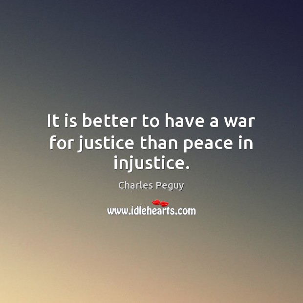It is better to have a war for justice than peace in injustice. Image