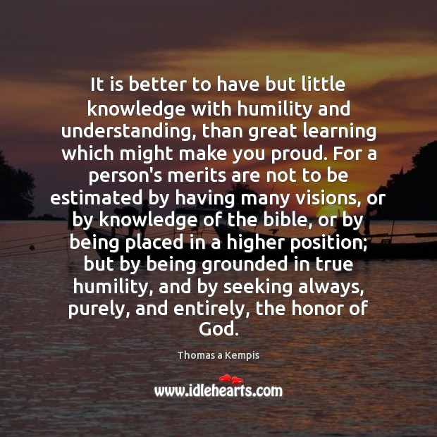 It is better to have but little knowledge with humility and understanding, Image