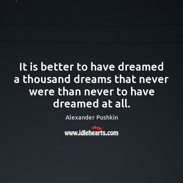 Image, It is better to have dreamed a thousand dreams that never were
