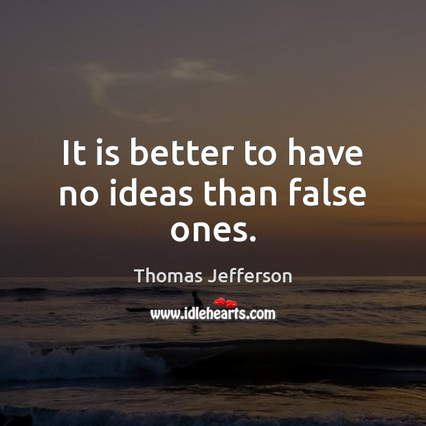 Image, It is better to have no ideas than false ones.