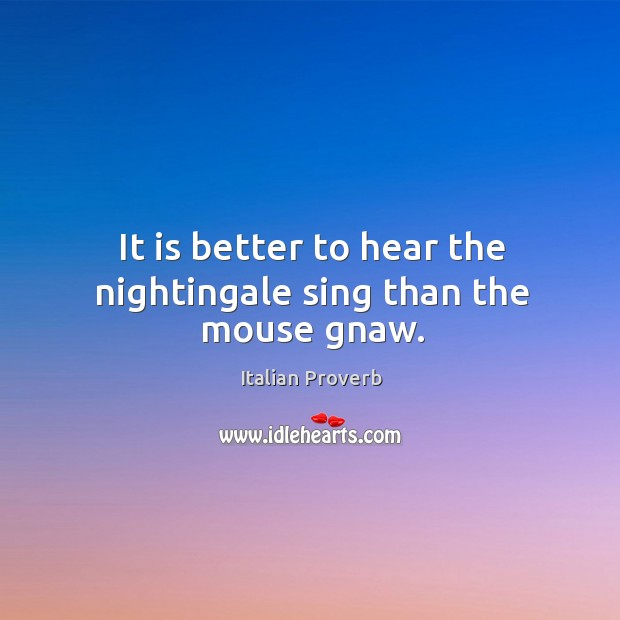 Image, It is better to hear the nightingale sing than the mouse gnaw.