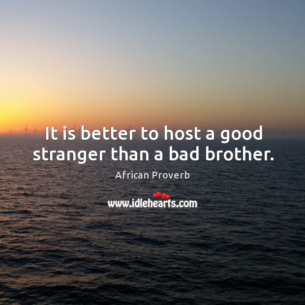 Image, It is better to host a good stranger than a bad brother.