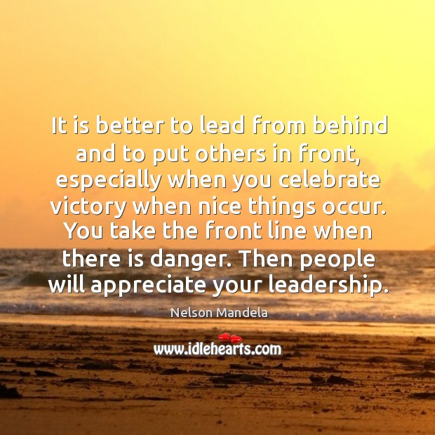 It is better to lead from behind and to put others in front Image