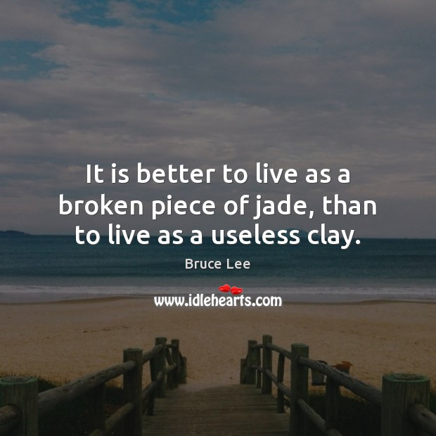 Image, It is better to live as a broken piece of jade, than to live as a useless clay.