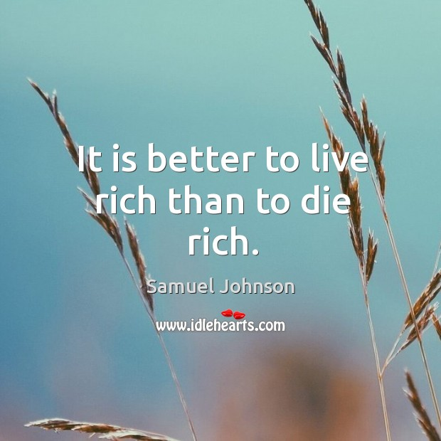 Image, It is better to live rich than to die rich.