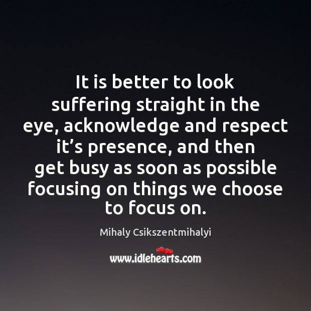 It is better to look suffering straight in the eye, acknowledge and Image