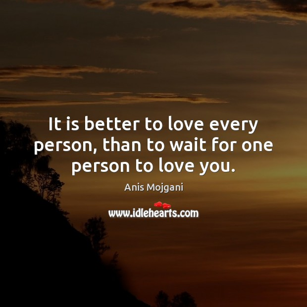 Image, It is better to love every person, than to wait for one person to love you.
