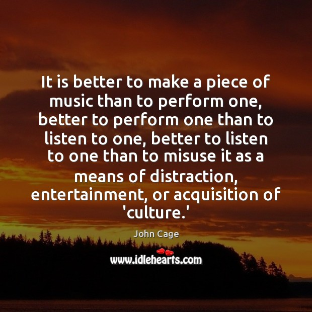 Image, It is better to make a piece of music than to perform